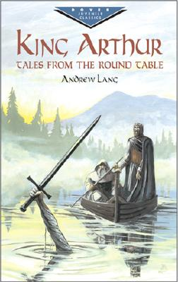 King Arthur: Tales from the Round Table (Dover Children's Evergreen Classics), Andrew Lang,Children's Classics