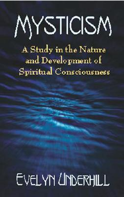 Mysticism : A Study in the Nature and Development of Man's Spiritual Consciousness, EVELYN UNDERHILL