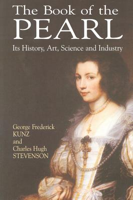 The Book of the Pearl: Its History, Art, Science and Industry (Dover Jewelry and Metalwork), Kunz, George Frederick; Stevenson, Charles Hugh