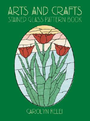 Arts and Crafts Stained Glass Pattern Book (Dover Stained Glass Instruction), Relei, Carolyn
