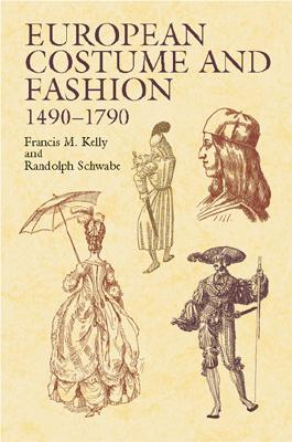 European Costume and Fashion 1490-1790 (Dover Fashion and Costumes), Kelly, Francis M.; Schwabe, Randolph