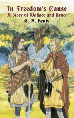Image for In Freedom's Cause: A Story of Wallace and Bruce (Dover Children's Classics)