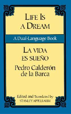 Life Is a Dream/La Vida es Sueño: A Dual-Language Book (Dover Dual Language Spanish), Pedro Calderon de la Barca