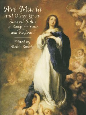 Ave Maria and Other Great Sacred Solos: 41 Songs for Voice and Keyboard (Dover Song Collections)