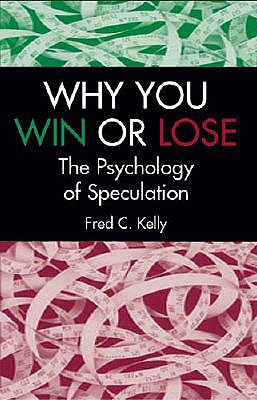 Why You Win or Lose: The Psychology of Speculation, Kelly, Fred C.