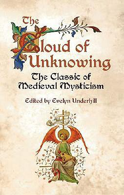 The Cloud of Unknowing: The Classic of Medieval Mysticism, EVELYN UNDERHILL, ED.