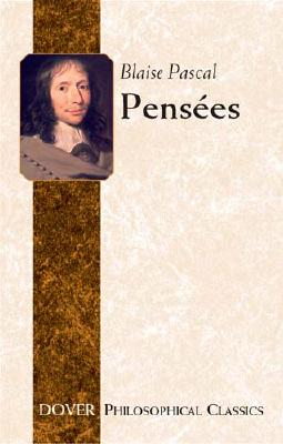 Pensees (Dover Philosophical Classics), BLAISE PASCAL
