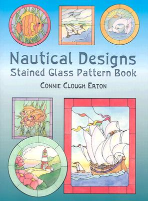 Nautical Designs Stained Glass Pattern Book (Dover Stained Glass Instruction), Eaton, Connie Clough