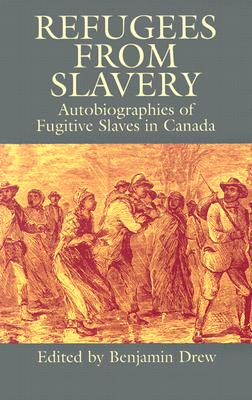 Refugees from Slavery: Autobiographies of Fugitive Slaves in Canada, Benjamin Drew, editor