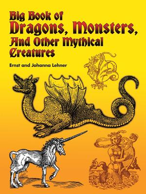 Image for Big Book of Dragons, Monsters, and Other Mythical Creatures (Dover Pictorial Archive)