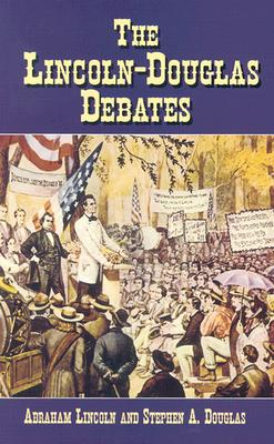 The Lincoln-Douglas Debates, Abraham Lincoln, Stephen A. Douglas