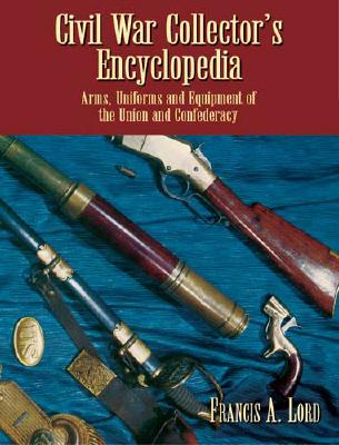 Image for Civil War Collector's Encyclopedia: Arms, Uniforms and Equipment of the Union and Confederacy