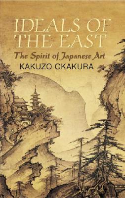 Image for Ideals of the East: The Spirit of Japanese Art (Dover Books on Art, Art History)