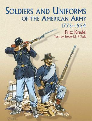 Soldiers and Uniforms of the American Army, 1775-1954 (Dover Military History, Weapons, Armor), Frederick P. Todd