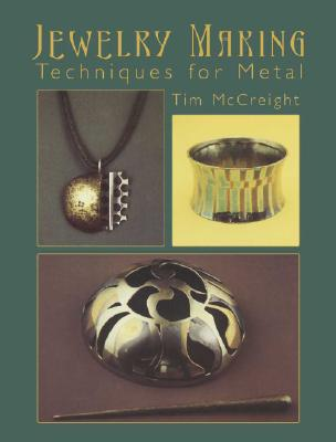 Jewelry Making: Techniques for Metal, McCreight, Tim