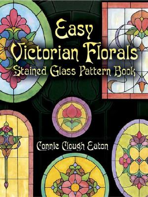Easy Victorian Florals Stained Glass Pattern Book (Dover Stained Glass Instruction), Eaton, Connie Clough