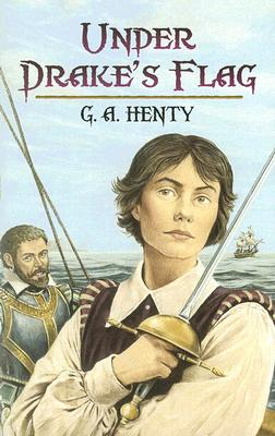 Under Drake's Flag: A Tale of the Spanish Main (Dover Children's Classics), G. A. Henty