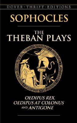 Image for The Theban Plays: Oedipus Rex, Oedipus at Colonus and Antigone (Dover Thrift Editions)