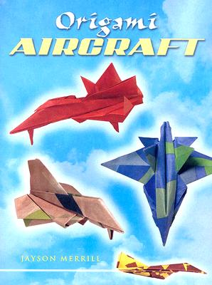 Origami Aircraft (Dover Origami Papercraft), Jayson Merrill