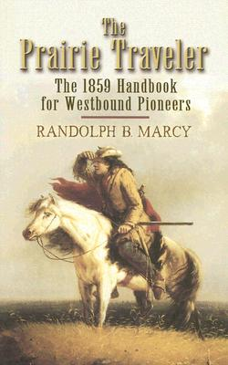 The Prairie Traveler: The 1859 Handbook for Westbound Pioneers (Dover Value Editions), Randolph B. Marcy