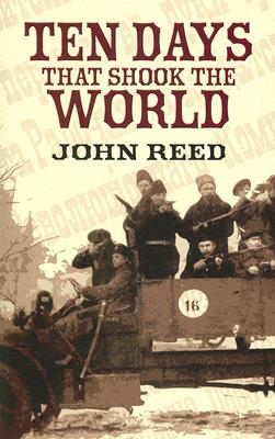 Ten Days that Shook the World (Dover Value Editions), John Reed