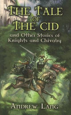 The Tale of the Cid: and Other Stories of Knights and Chivalry (Dover Children's Classics), Andrew Lang
