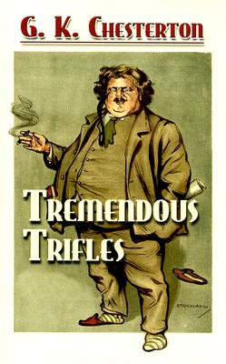 Tremendous Trifles (Dover Books on Literature & Drama), G.K. Chesterton