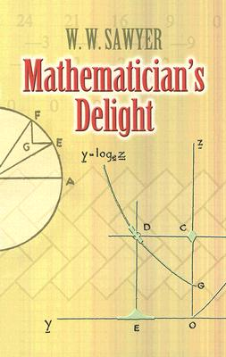 Mathematician's Delight (Dover Books on Mathematics), Sawyer, W. W.