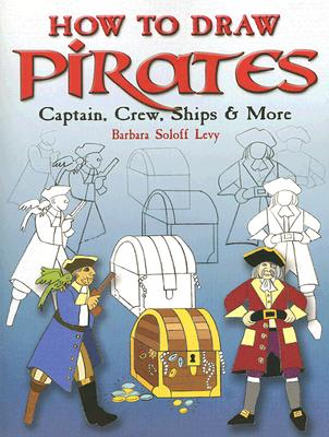 Image for How to Draw Pirates: Captain, Crew, Ships & More (Dover How to Draw)