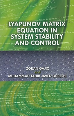 Lyapunov Matrix Equation in System Stability and Control (Dover Civil and Mechanical Engineering), Zoran Gajic; Muhammad Tahir Javed Qureshi