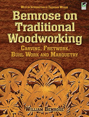 Image for Bemrose on Traditional Woodworking: Carving, Fretwork, Buhl Work and Marquetry (Dover Woodworking)