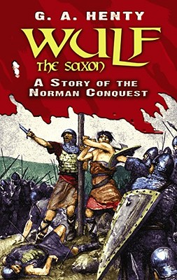 Wulf the Saxon: A Story of the Norman Conquest (Dover Children's Classics), G. A. Henty