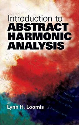 Introduction to Abstract Harmonic Analysis (Dover Books on Mathematics), Lynn H. Loomis  (Author)