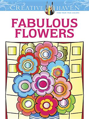 Creative Haven Fabulous Flowers Coloring Book (Adult Coloring), Bloomenstein, Susan; Creative Haven