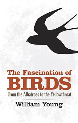 The Fascination of Birds: From the Albatross to the Yellowthroat (Dover Birds), William Young  (Author)