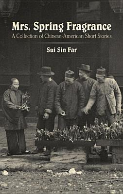 Mrs. Spring Fragrance: A Collection of Chinese-American Short Stories (Dover Books on Literature & Drama), Far, Sui Sin