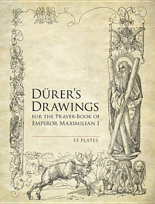 Durer's Drawings for the Prayer-Book of Emperor Maximilian I: 53 Plates (Dover Books on Fine Art)