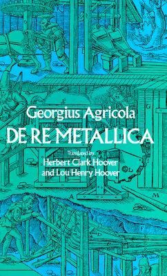De re Metallica, Agricola, Georgius; Hoover, Herbert Clark (translator); Hoover, Lou Henry (translator)