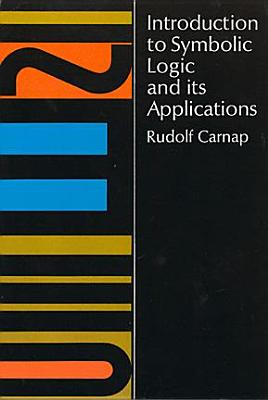 Introduction to Symbolic Logic and Its Applications, Carnap, Rudolf
