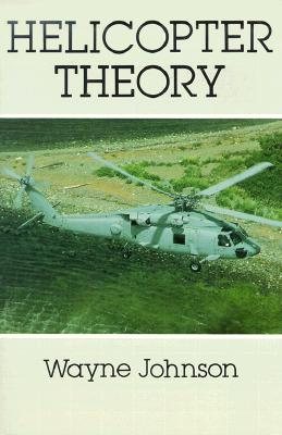 Helicopter Theory (Dover Books on Aeronautical Engineering), Wayne Johnson