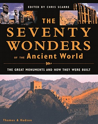 Image for The Seventy Wonders of the Ancient World: The Great Monuments and How They Were Built