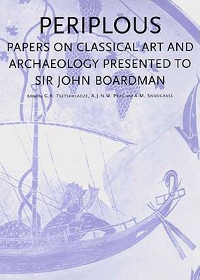 PERIPLOUS Papers on Classical Art and Archaeology Presented to Sir John Boardman