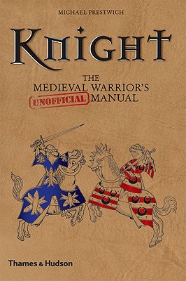 Knight: The Medieval Warrior's (Unofficial) Manual, Michael Prestwich