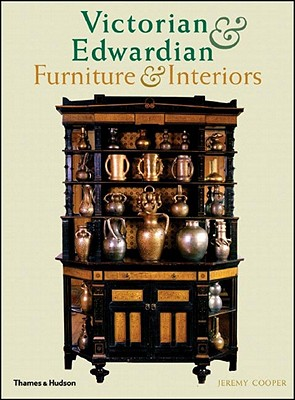 Victorian and Edwardian Furniture and Interiors: From the Gothic Revival to Art Nouveau, Cooper, Jeremy