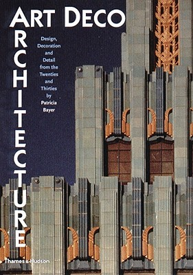Art Deco Architecture: Design, Decoration, and Detail from the Twenties and Thirties, Bayer, Patricia