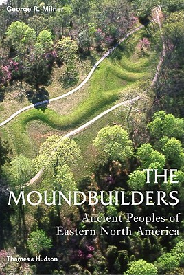 Image for The Moundbuilders: Ancient Peoples of Eastern North America (Ancient Peoples and Places)