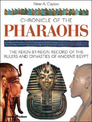 Image for Chronicle of the Pharaohs: The Reign-by-Reign Record of the Rulers and Dynasties of Ancient Egypt (The Chronicles Series)
