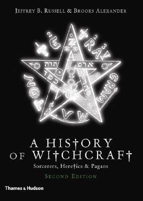 A History of Witchcraft: Sorcerers, Heretics, & Pagans, Russell, Jeffrey B.; Alexander, Brooks
