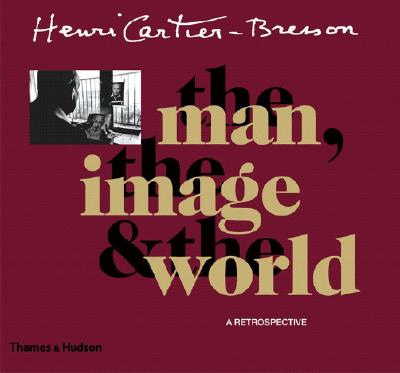 Image for Henri Cartier-Bresson: The Man, the Image & the World: A Retrospective
