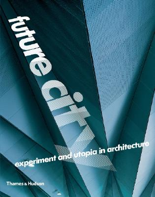 Image for Future City : Experiment and Utopia in Architecture